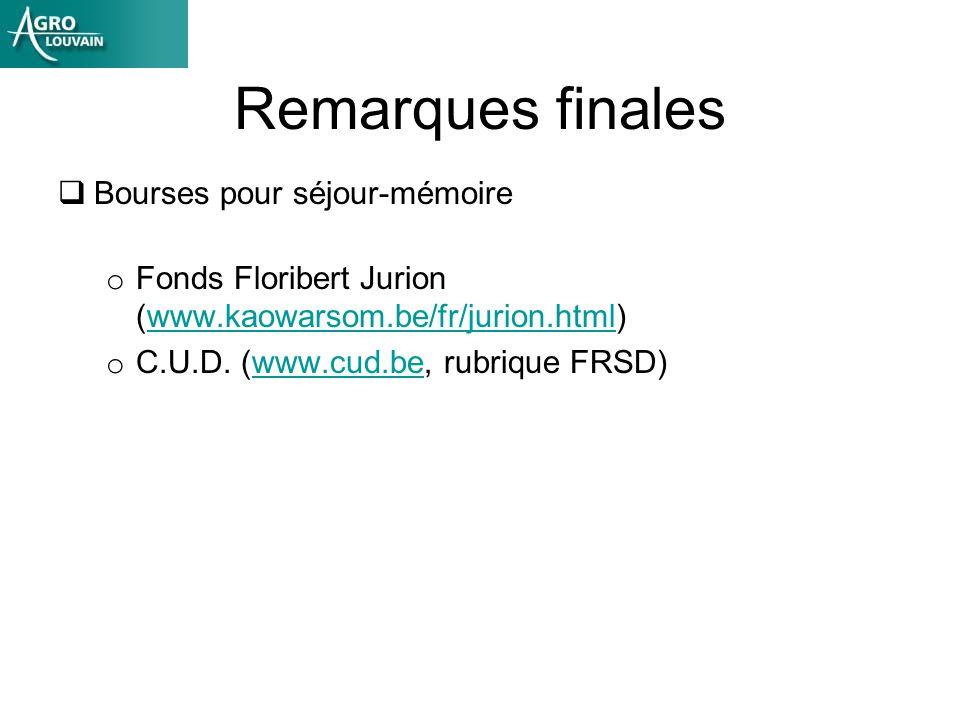 Remarques finales Bourses pour séjour-mémoire o Fonds Floribert Jurion (www.kaowarsom.be/fr/jurion.html)www.kaowarsom.be/fr/jurion.html o C.U.D.
