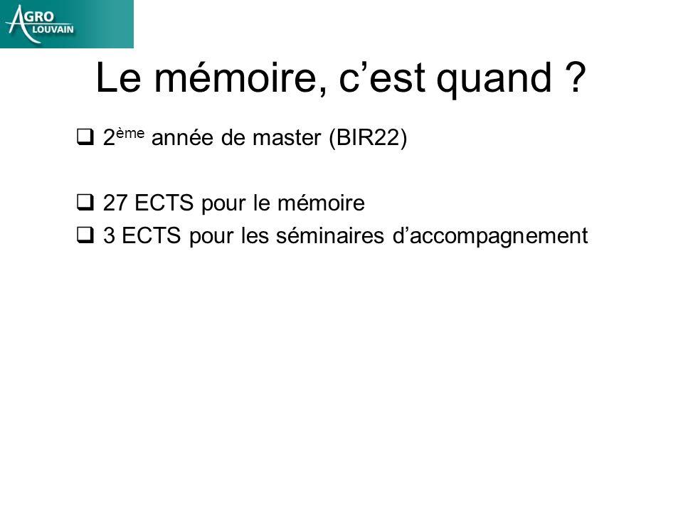 Le mémoire, cest quand ? 2 ème année de master (BIR22) 27 ECTS pour le mémoire 3 ECTS pour les séminaires daccompagnement