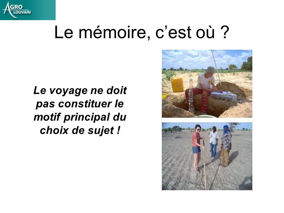 Le voyage ne doit pas constituer le motif principal du choix de sujet ! Le mémoire, cest où ?