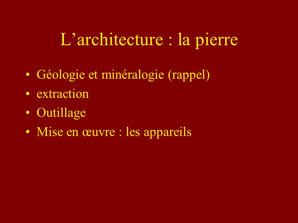 Larchitecture : la pierre Géologie et minéralogie (rappel) extraction Outillage Mise en œuvre : les appareils