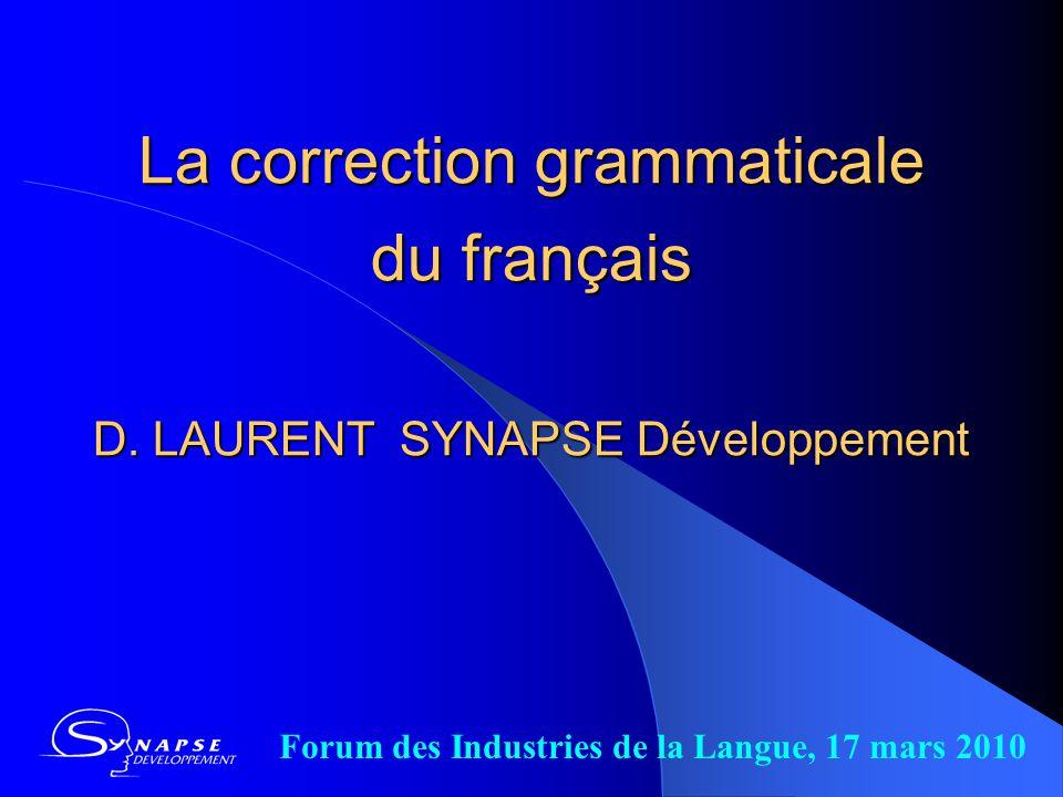 La correction grammaticale du français D. LAURENT SYNAPSE Développement Forum des Industries de la Langue, 17 mars 2010