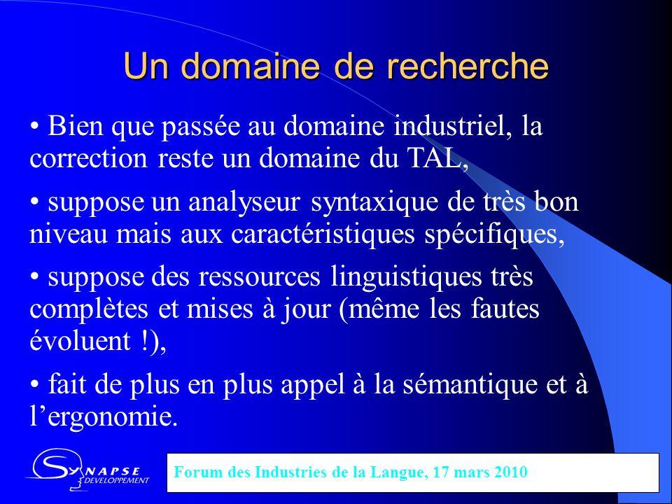 Un domaine de recherche Forum des Industries de la Langue, 17 mars 2010 Bien que passée au domaine industriel, la correction reste un domaine du TAL,