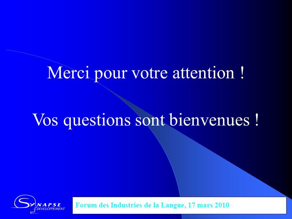 Merci pour votre attention ! Vos questions sont bienvenues ! Forum des Industries de la Langue, 17 mars 2010
