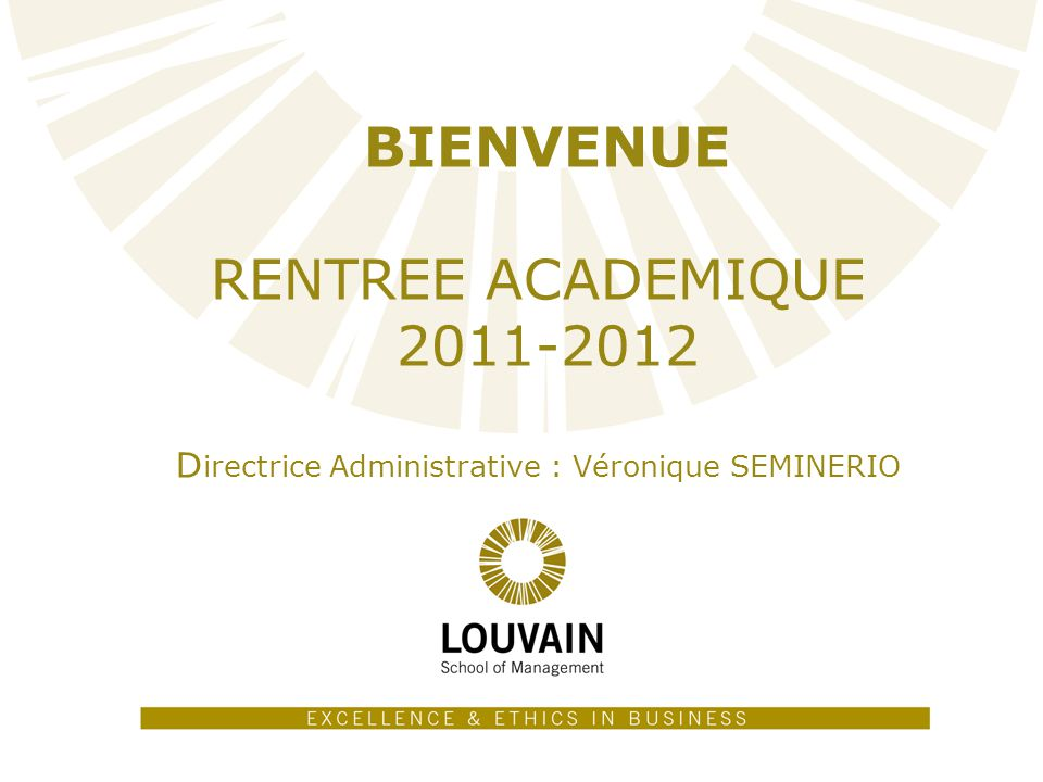 1 BIENVENUE RENTREE ACADEMIQUE 2011-2012 D irectrice Administrative : Véronique SEMINERIO