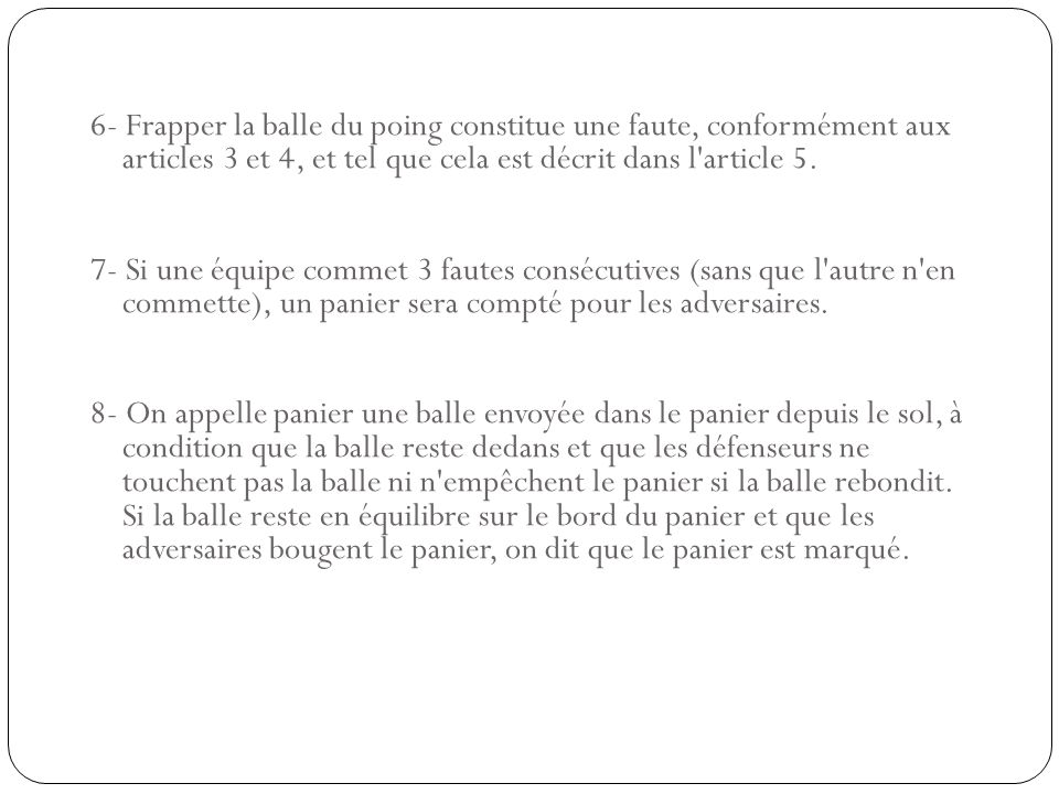 6- Frapper la balle du poing constitue une faute, conformément aux articles 3 et 4, et tel que cela est décrit dans l article 5.