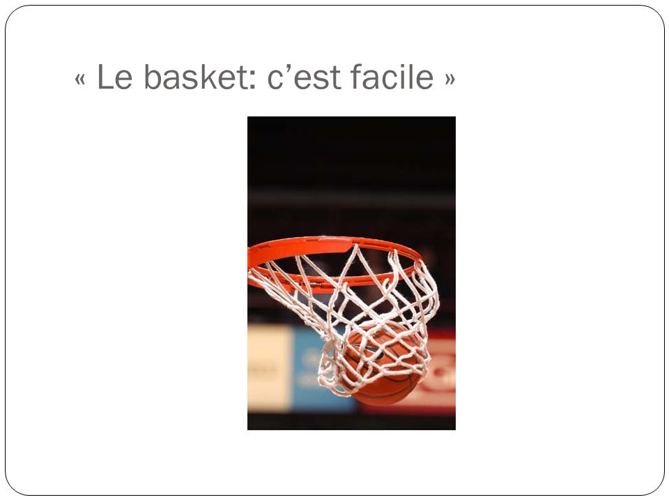 « Le basket: cest facile »