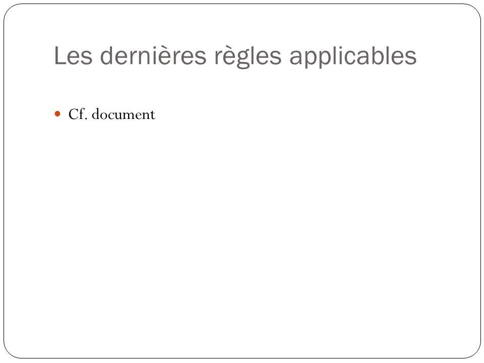 Les dernières règles applicables Cf. document