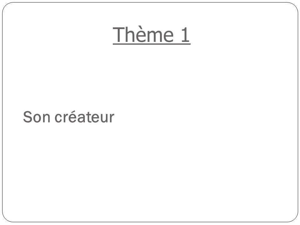Son créateur Thème 1