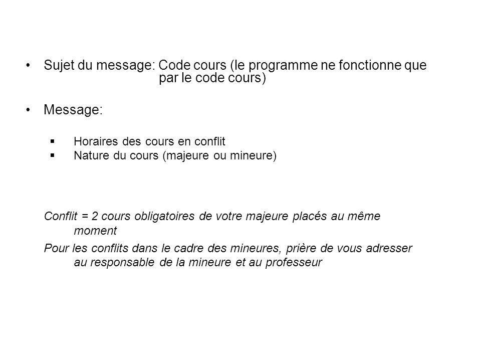 Sujet du message: Code cours (le programme ne fonctionne que par le code cours) Message: Horaires des cours en conflit Nature du cours (majeure ou min