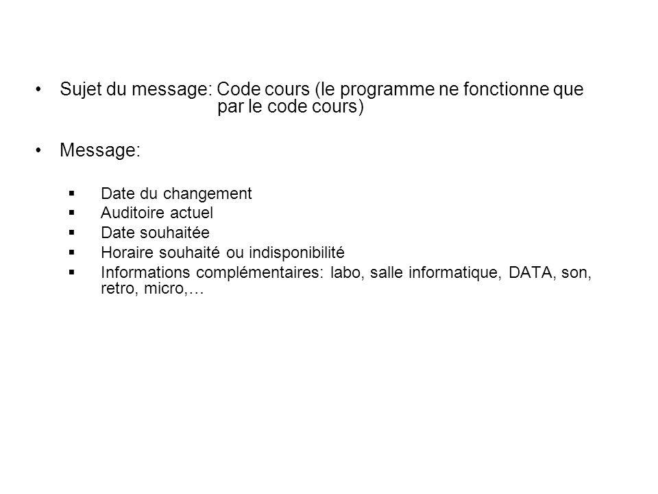 Sujet du message: Code cours (le programme ne fonctionne que par le code cours) Message: Date du changement Auditoire actuel Date souhaitée Horaire so