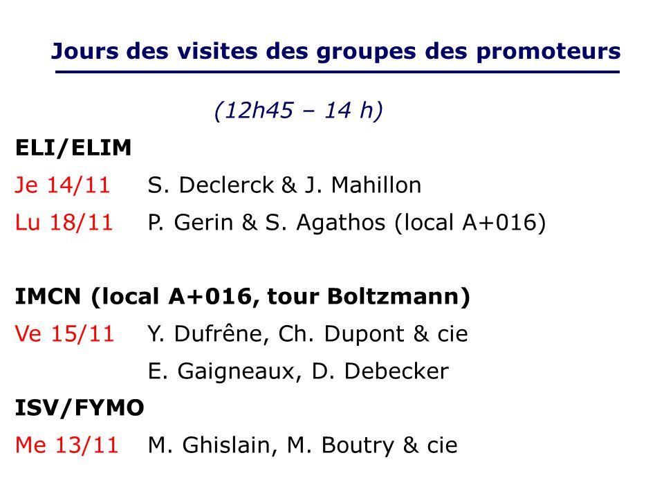 Jours des visites des groupes des promoteurs (12h45 – 14 h) ELI/ELIM Je 14/11S. Declerck & J. Mahillon Lu 18/11P. Gerin & S. Agathos (local A+016) IMC