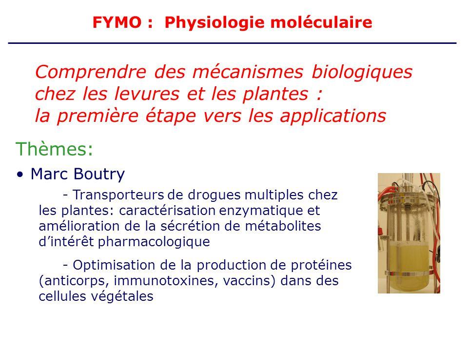 FYMO : Physiologie moléculaire Comprendre des mécanismes biologiques chez les levures et les plantes : la première étape vers les applications Thèmes: