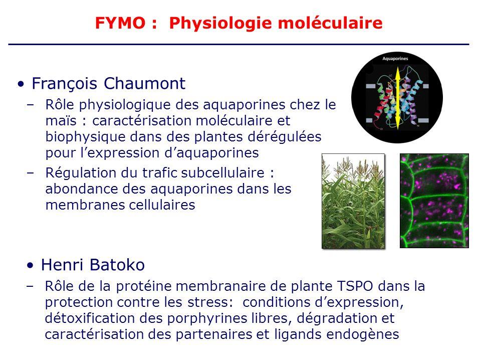 FYMO : Physiologie moléculaire François Chaumont –Rôle physiologique des aquaporines chez le maïs : caractérisation moléculaire et biophysique dans de