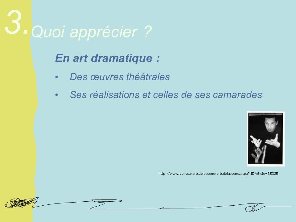 En art dramatique : Des œuvres théâtrales Ses réalisations et celles de ses camarades Quoi apprécier .