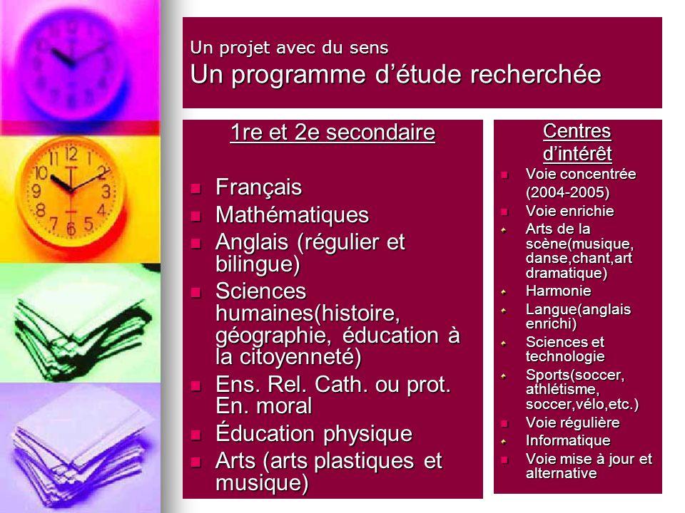 Un projet avec du sens Un programme détude recherchée 1re et 2e secondaire Français Français Mathématiques Mathématiques Anglais (régulier et bilingue