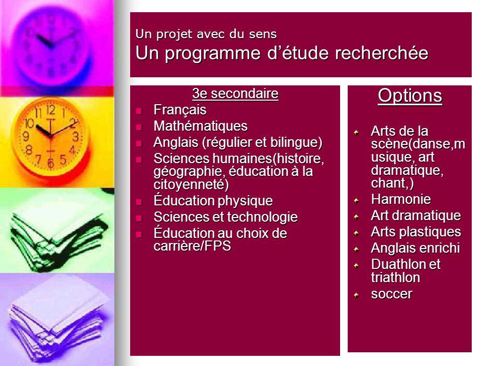Un projet avec du sens Un programme détude recherchée 3e secondaire Français Français Mathématiques Mathématiques Anglais (régulier et bilingue) Angla