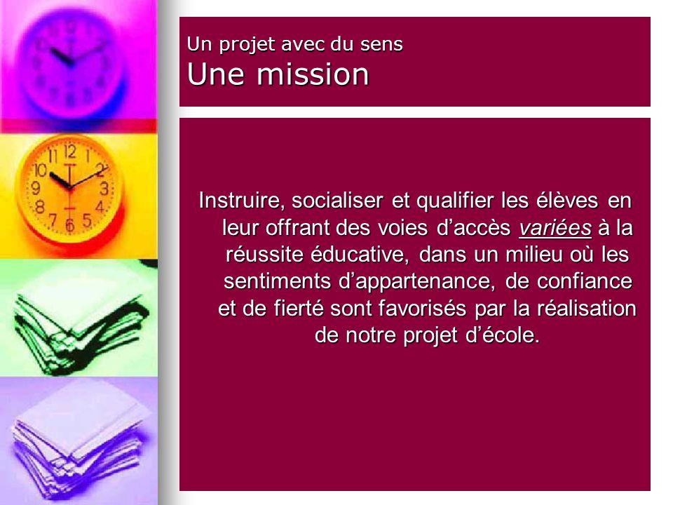 Un projet avec du sens Une mission Instruire, socialiser et qualifier les élèves en leur offrant des voies daccès variées à la réussite éducative, dan