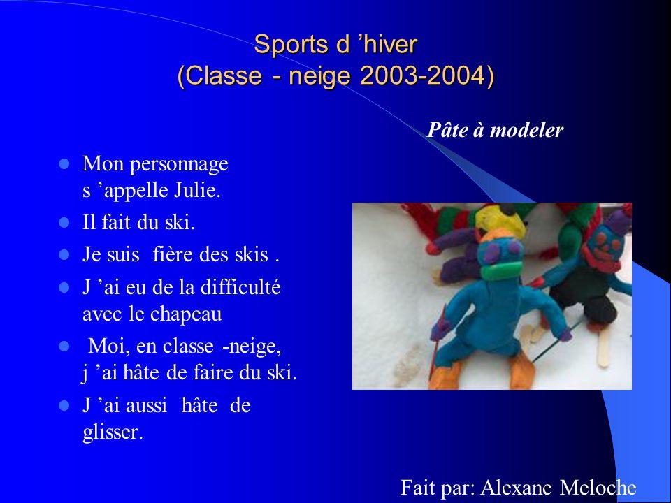 Sports d hiver (Classe - neige 2003-2004) Mon personnage s appelle Julie. Il fait du ski. Je suis fière des skis. J ai eu de la difficulté avec le cha