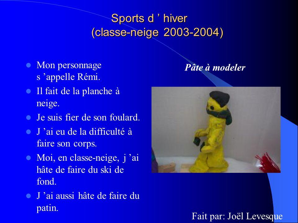 Sports d hiver (classe-neige 2003-2004) Mon personnage s appelle Rémi. Il fait de la planche à neige. Je suis fier de son foulard. J ai eu de la diffi