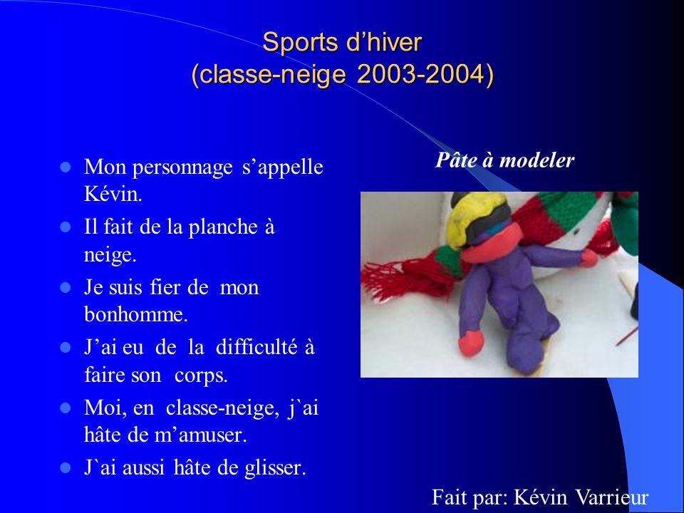 Fait par: Kévin Varrieur Pâte à modeler Sports dhiver (classe-neige 2003-2004) Mon personnage sappelle Kévin. Il fait de la planche à neige. Je suis f