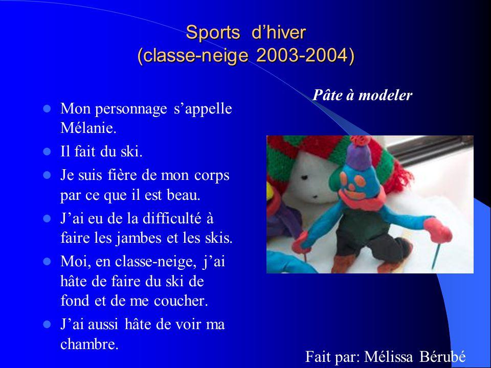 Sports dhiver (classe-neige 2003-2004) Mon personnage sappelle Mélanie. Il fait du ski. Je suis fière de mon corps par ce que il est beau. Jai eu de l