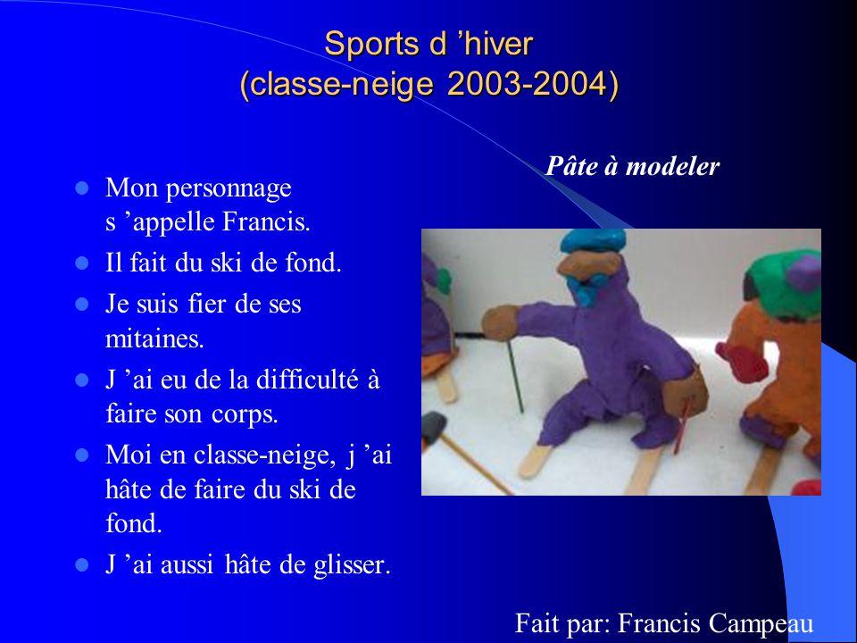 Sports d hiver (classe-neige 2003-2004) Mon personnage s appelle Francis. Il fait du ski de fond. Je suis fier de ses mitaines. J ai eu de la difficul