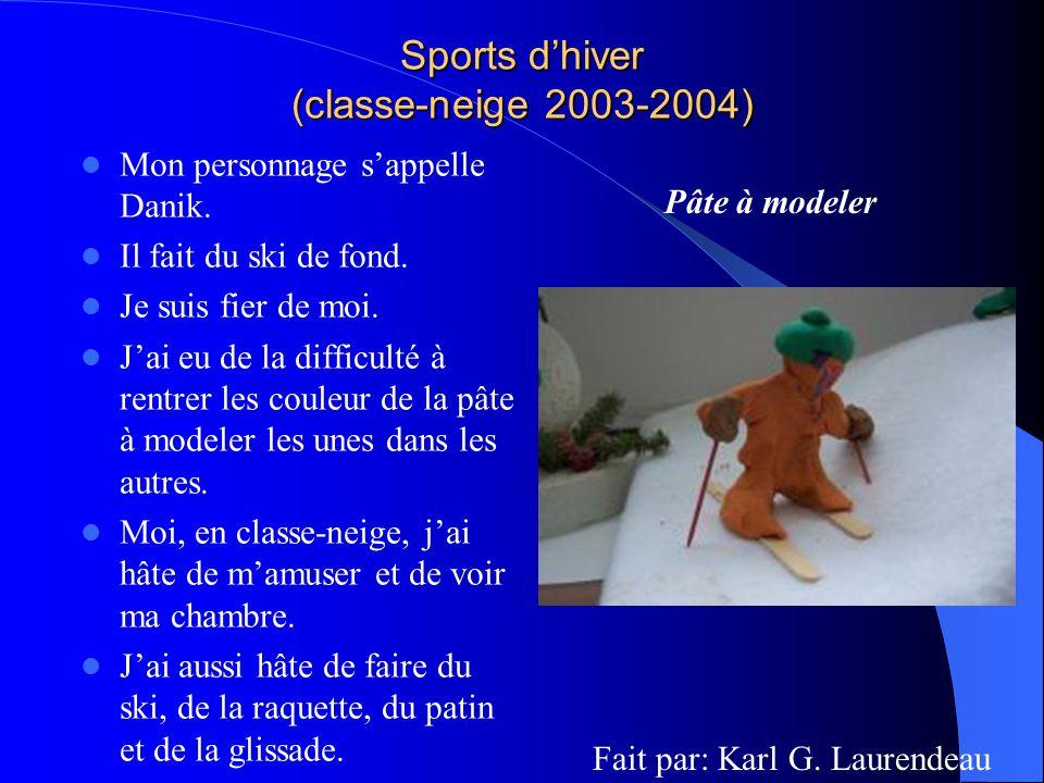 Sports dhiver (classe-neige 2003-2004) Mon personnage sappelle Danik. Il fait du ski de fond. Je suis fier de moi. Jai eu de la difficulté à rentrer l