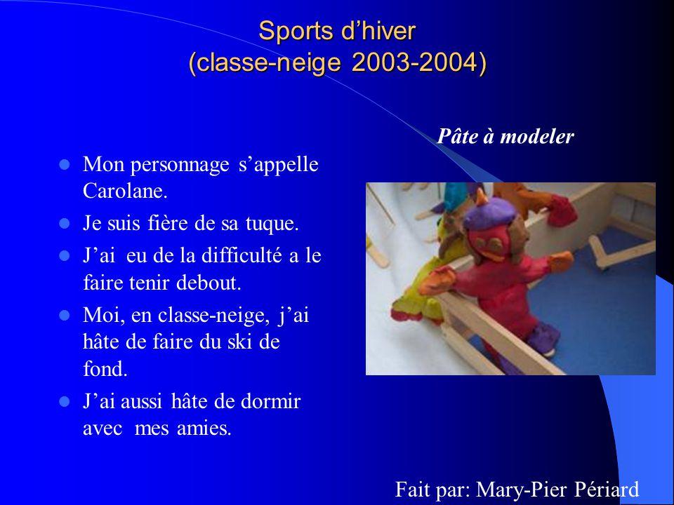 Sports dhiver (classe-neige 2003-2004) Mon personnage sappelle Carolane. Je suis fière de sa tuque. Jai eu de la difficulté a le faire tenir debout. M