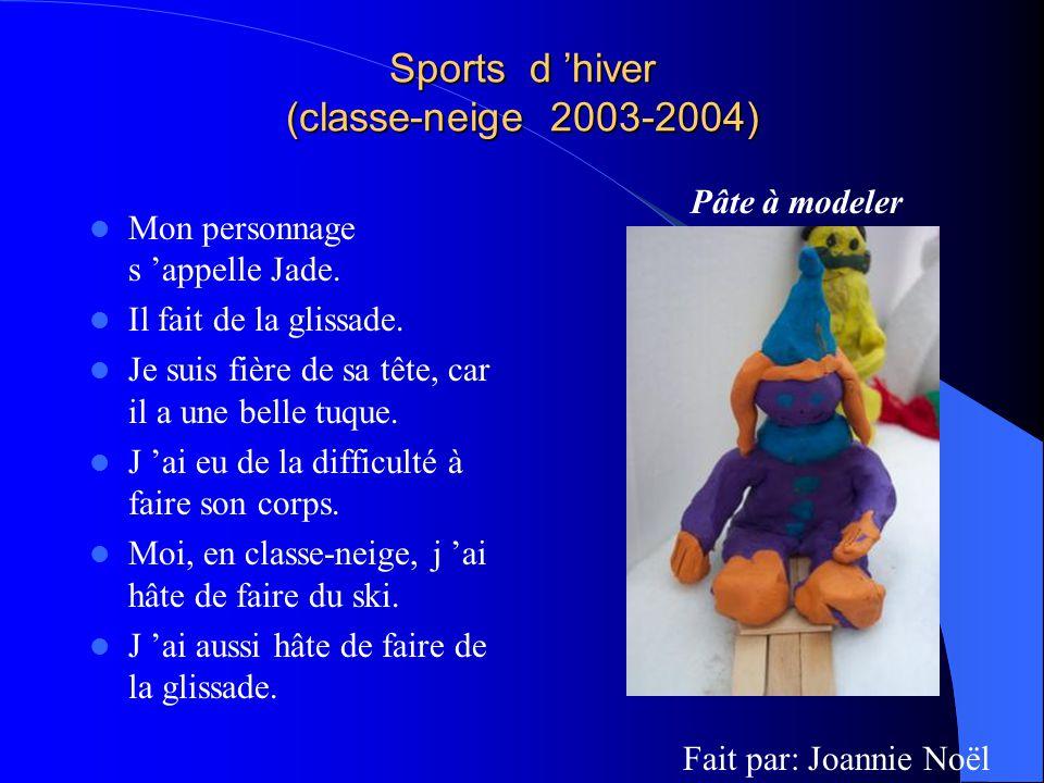 Sports d hiver (classe-neige 2003-2004) Mon personnage s appelle Jade. Il fait de la glissade. Je suis fière de sa tête, car il a une belle tuque. J a