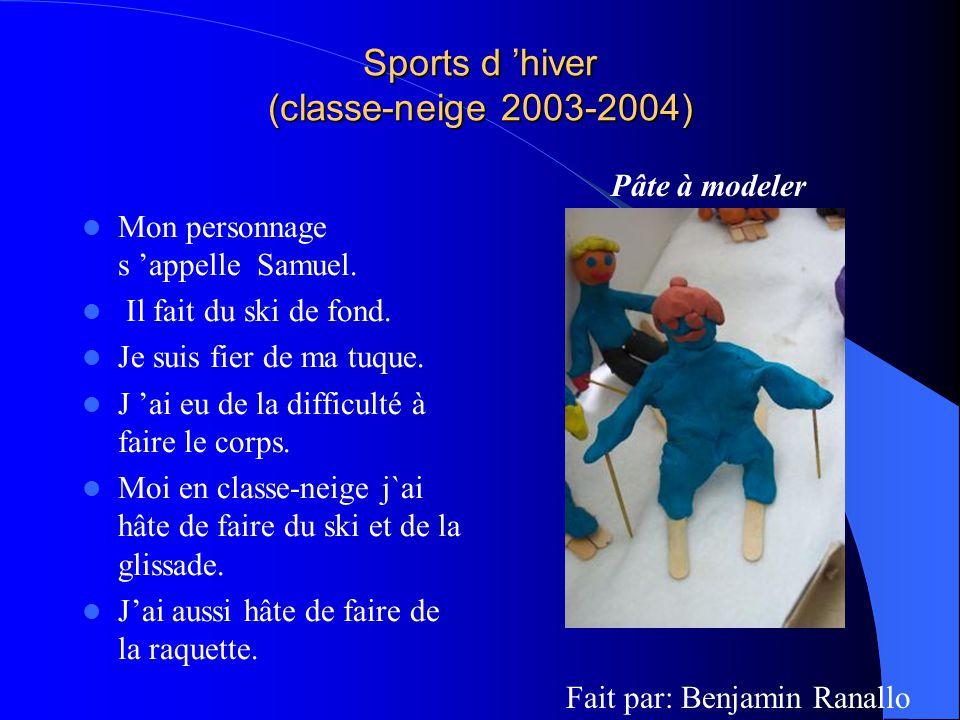 Sports d hiver (classe-neige 2003-2004) Mon personnage s appelle Samuel. Il fait du ski de fond. Je suis fier de ma tuque. J ai eu de la difficulté à