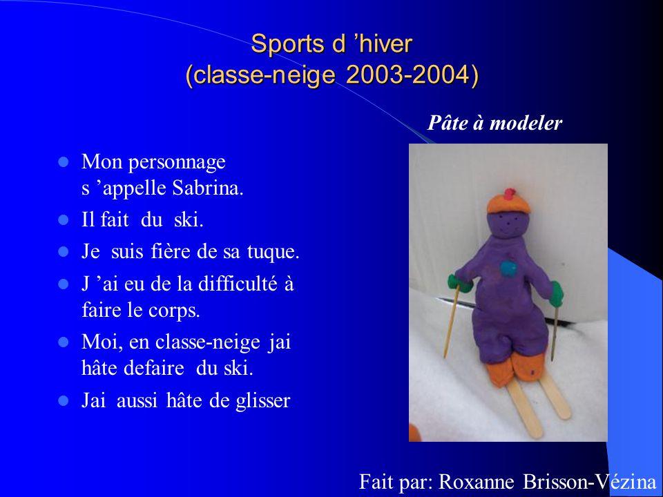 Sports d hiver (classe-neige 2003-2004) Mon personnage s appelle Sabrina. Il fait du ski. Je suis fière de sa tuque. J ai eu de la difficulté à faire