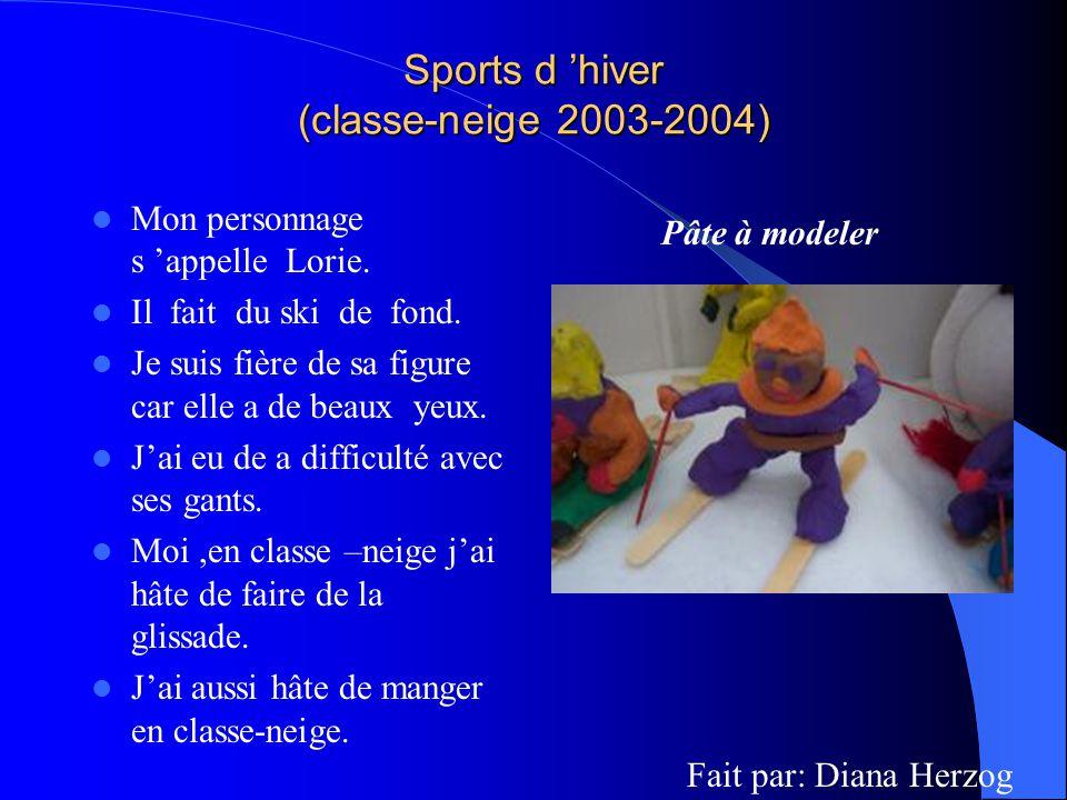 Sports d hiver (classe-neige 2003-2004) Mon personnage s appelle Lorie. Il fait du ski de fond. Je suis fière de sa figure car elle a de beaux yeux. J