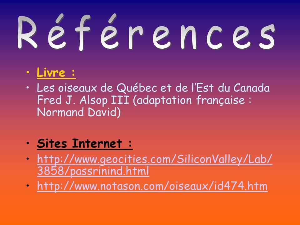 Livre : Les oiseaux de Québec et de l Est du Canada Fred J. Alsop III (adaptation française : Normand David) Sites Internet : http://www.geocities.com