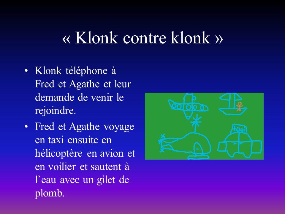 « Klonk contre klonk » Klonk téléphone à Fred et Agathe et leur demande de venir le rejoindre. Fred et Agathe voyage en taxi ensuite en hélicoptère en