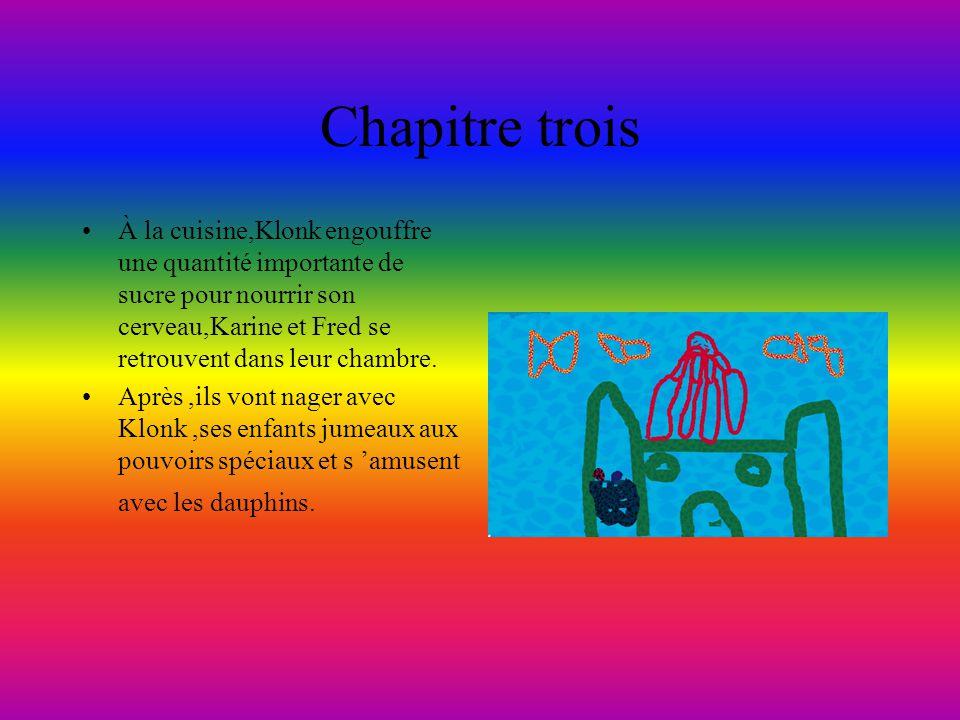 Chapitre 4 Klonk leur explique quil est sous leau pour rendre inofensive son invention capteur de neutrinos Morley.un habile magicien,arrive chez son amis Klonk en se projetant sous limage dune immence pieuvre.Il a le pouvoir de créer des illusions en projetant autour de lui des images qui se trouve dans son cerveau.