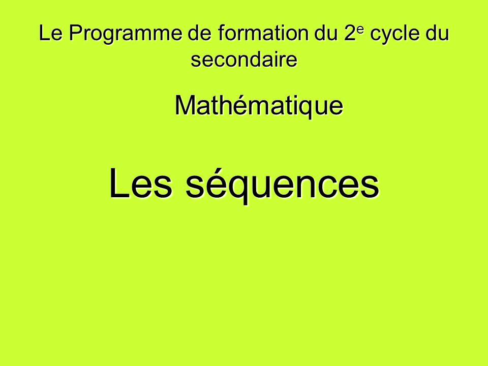 Le Programme de formation du 2 e cycle du secondaire Mathématique Mathématique Les séquences