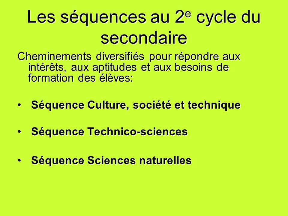 Les séquences au 2 e cycle du secondaire Cheminements diversifiés pour répondre aux intérêts, aux aptitudes et aux besoins de formation des élèves: Sé