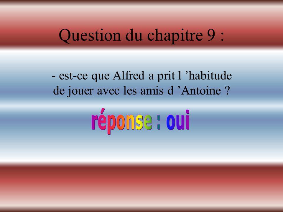 Question du chapitre 8 : -À quel moment de la journée Antoine a été cherché Michel et René?