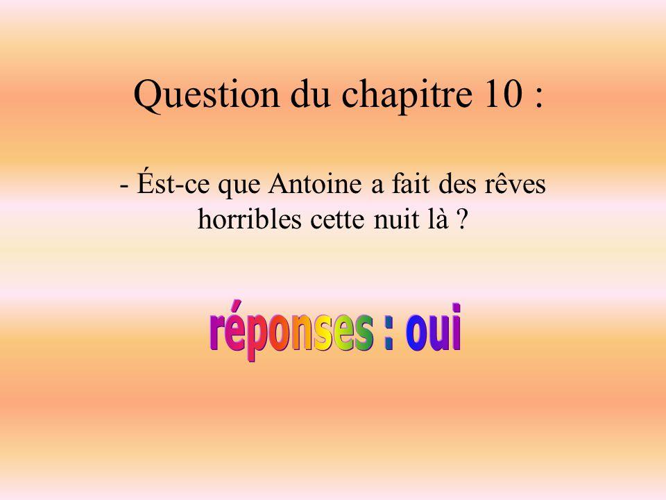 Question du chapitre 9 : - est-ce que Alfred a prit l habitude de jouer avec les amis d Antoine ?