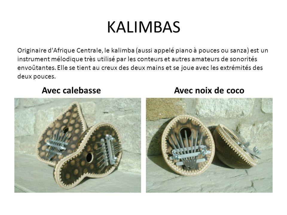 KALIMBAS Avec calebasseAvec noix de coco Originaire d'Afrique Centrale, le kalimba (aussi appelé piano à pouces ou sanza) est un instrument mélodique