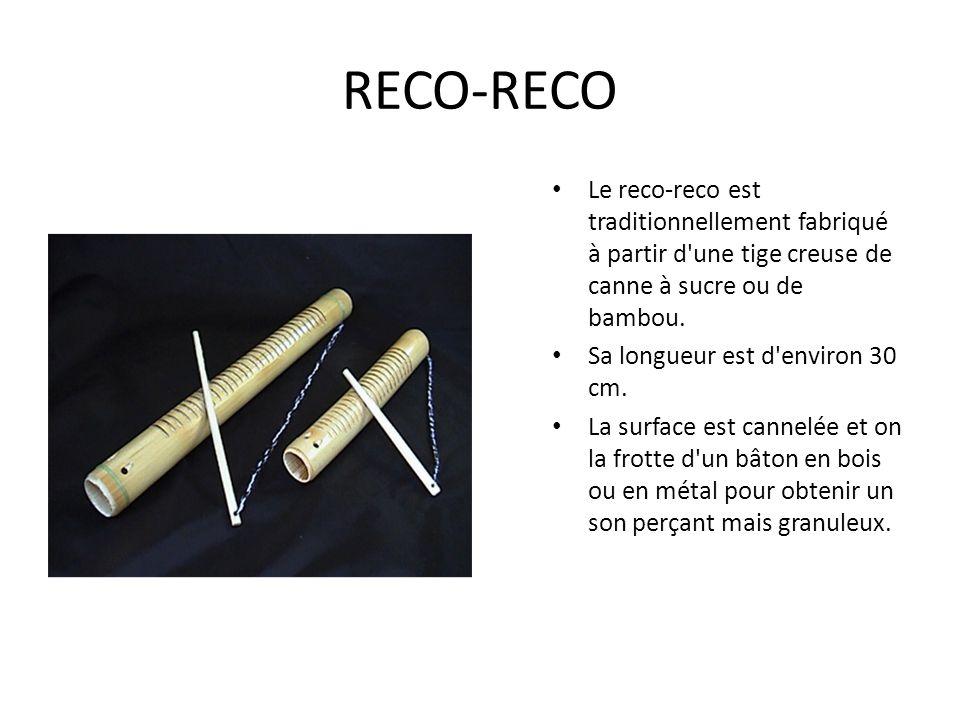 RECO-RECO Le reco-reco est traditionnellement fabriqué à partir d'une tige creuse de canne à sucre ou de bambou. Sa longueur est d'environ 30 cm. La s