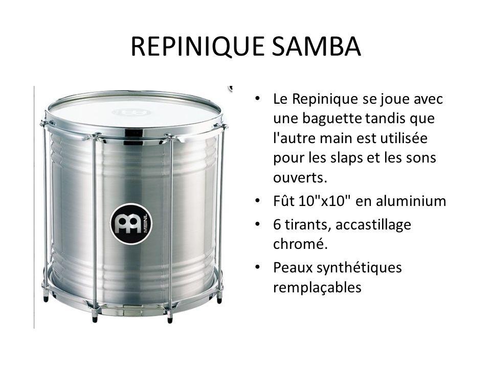 REPINIQUE SAMBA Le Repinique se joue avec une baguette tandis que l'autre main est utilisée pour les slaps et les sons ouverts. Fût 10