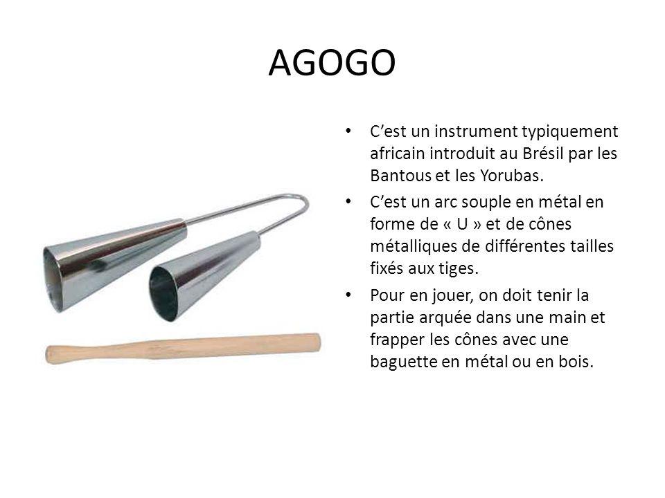 AGOGO Cest un instrument typiquement africain introduit au Brésil par les Bantous et les Yorubas. Cest un arc souple en métal en forme de « U » et de