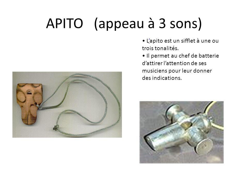 APITO (appeau à 3 sons) Lapito est un sifflet à une ou trois tonalités. Il permet au chef de batterie dattirer lattention de ses musiciens pour leur d