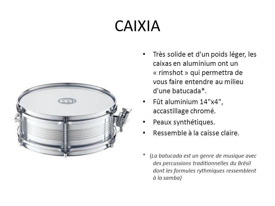 CAIXIA Très solide et d'un poids léger, les caixas en aluminium ont un « rimshot » qui permettra de vous faire entendre au milieu d'une batucada*. Fût