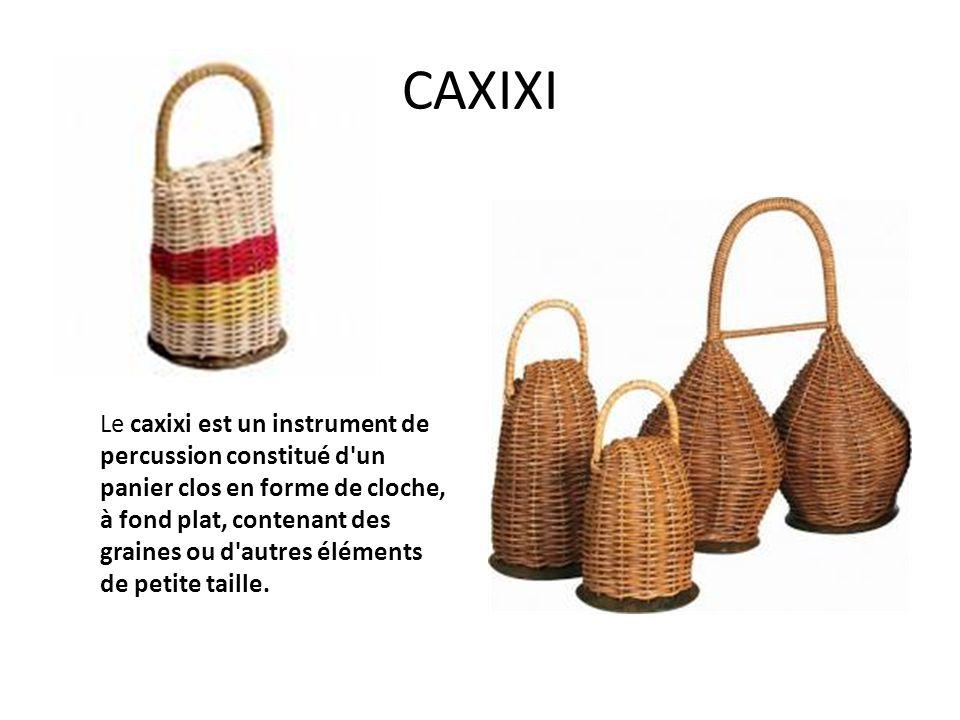 CAXIXI Le caxixi est un instrument de percussion constitué d'un panier clos en forme de cloche, à fond plat, contenant des graines ou d'autres élément