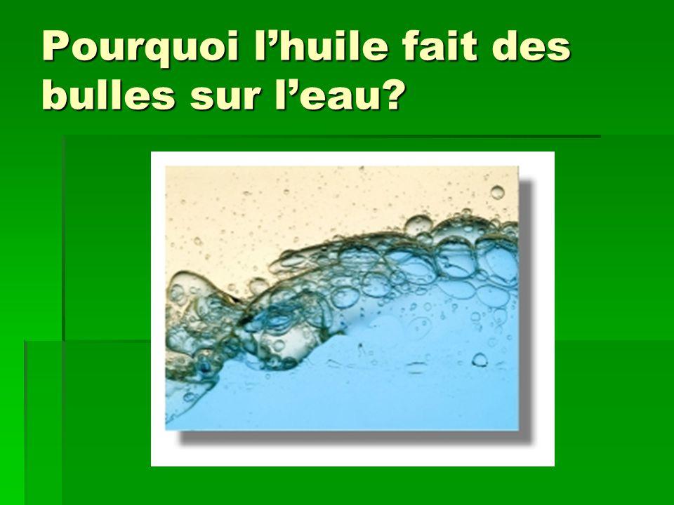 Pourquoi lhuile fait des bulles sur leau?