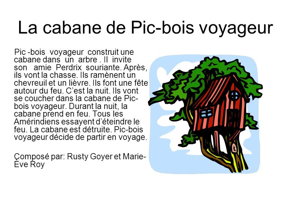 La cabane de Pic-bois voyageur Pic -bois voyageur construit une cabane dans un arbre. Il invite son amie Perdrix souriante. Après, ils vont la chasse.