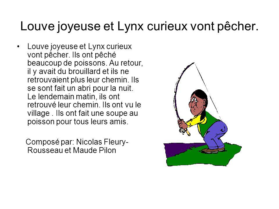 Louve joyeuse et Lynx curieux vont pêcher. Louve joyeuse et Lynx curieux vont pêcher. Ils ont pêché beaucoup de poissons. Au retour, il y avait du bro