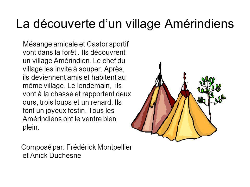 La découverte dun village Amérindiens Mésange amicale et Castor sportif vont dans la forêt. Ils découvrent un village Amérindien. Le chef du village l